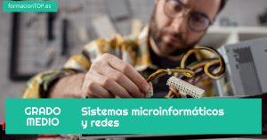 GRADO MEDIO: Sistemas microinform谩ticos y redes