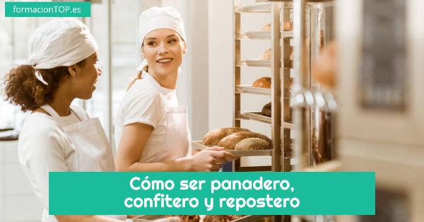 cómo ser panadero, confitero y repostero
