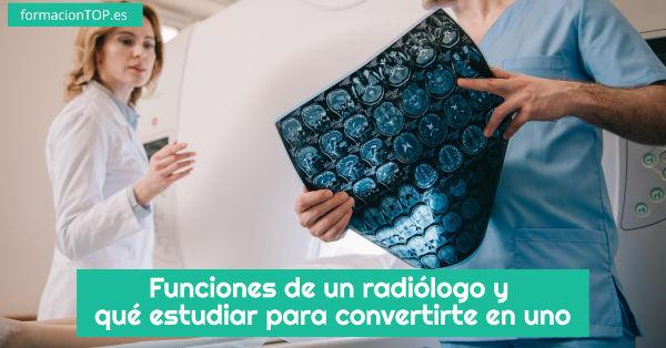 funciones de un radiólogo y qué estudiar