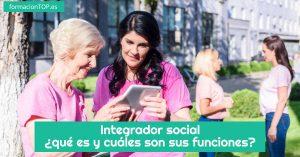 integrador social qu茅 es y cu谩les son sus funciones